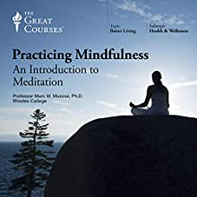 Practicing Mindfulness: An Introduction to Meditation Lecture by Mark W. Muesse, The Great Courses Narrated by Mark W. Muesse