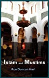 Islam and Muslims, Ron Duncan Hart, 1935604074