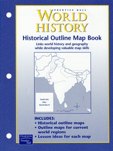 WORLD HISTORY CONNECTIONS TO TODAY 4 EDITIN HISTORICAL OUTLINE MAP 2003C