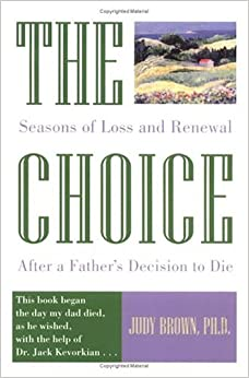 The Choice: Seasons of Loss and Renewal After a Father's Decision to Die (Seasons of Loss & Renewal After a Father's Decision to Die)