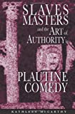 img - for Slaves, Masters, and the Art of Authority in Plautine Comedy book / textbook / text book