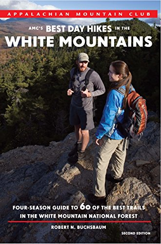 AMC's Best Day Hikes in the White Mountains, 2nd: Four-Season Guide to 60 of the Best Trails in the White Mountain National Forest