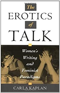The Erotics of Talk: Women's Writing and Feminist Paradigms by Oxford University Press