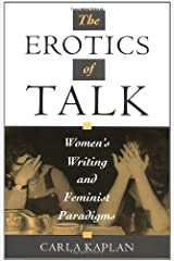 The Erotics of Talk: Women's Writing and Feminist Paradigms Kindle Edition