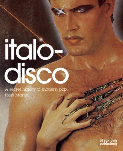 Italo-Disco: A Secret History of Modern Pop: Piers Martin