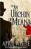 An Urchin of Means (The Baker Street Series) (Volume 1)