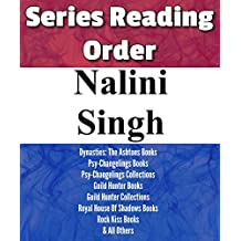 LIST SERIES: NALINI SINGH: SERIES READING ORDER: PSY-CHANGELINGS BOOKS, DYNASTIES: THE ASHTONS BOOKS, GUILD HUNTER BOOKS, ROYAL HOUSE OF SHADOWS BOOKS, ROCK KISS BOOKS & OTHERS BY NALINI SINGH