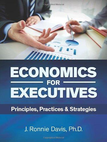 Economics for Executives: Principles, Practices & Strategies PDF