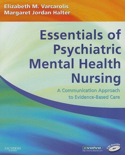 Read Online By Elizabeth M. Varcarolis RN MA, Margaret Jordan Halter PhD PMHCNS: Essentials of Psychiatric Mental Health Nursing: A Communication Approach to Evidence-Based Care First (1st) Edition (With CD) pdf