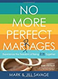 img - for No More Perfect Marriages: Experience the Freedom of Being Real Together book / textbook / text book