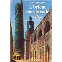 ORIENT SOUS LE VOILE DE CHJRAZ A BAGDAD 1881-1882 (L') T.02
