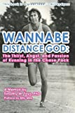 Wannabe Distance God: the Thirst, Angst, and Passion of Running in the Chase Pack, Timothy Tays, 1479118834