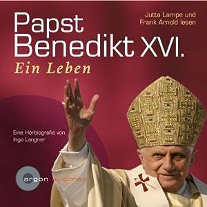 Papst Benedikt XVI., ein Leben Hörbuch