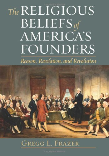 The Religious Beliefs of America's Founders: Reason, Revelation, Revolution (American Political Thought)