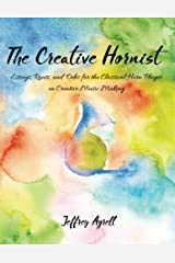 The Creative Hornist: Essays, Rants, and Odes for the Classical Hornist on Creative Music Making Paperback
