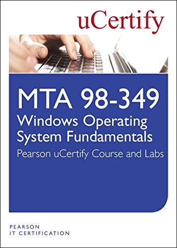 MTA 98-349: Windows Operating System Fundamentals uCertify Course and Lab by Pearson IT Certification