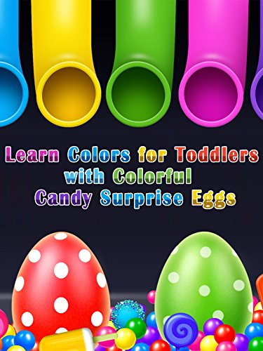 Learn Colors For Toddlers With Colorful Candy Surprise Eggs ()