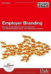 Employer Branding: Starke Arbeitgebermarken jenseits von Marketingphrasen und Werbetechniken. Mit 7 Fallbeispielen aus der Praxis