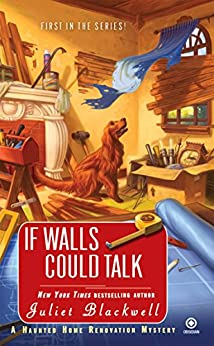 If Walls Could Talk: A Haunted Home Renovation Mystery by [Blackwell, Juliet]