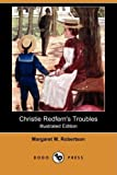Christie Redfern's Troubles, Margaret M. Robertson, 1409901262