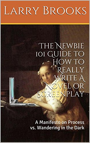 book cover of The Newbie 101 Guide to How to Really Write A Novel or Screenplay