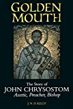 Golden Mouth: The Story of John Chrysostom―Ascetic, Preacher, Bishop