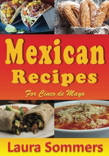 Mexican Recipes for Cinco de Mayo (Cooking Around The World) (Volume 11)