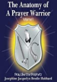 The Anatomy of A Prayer Warrior: Pray Like the Prophets (Volume 1)