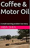 img - for Coffee & Motor Oil: A small town/big problem love story book / textbook / text book
