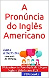 A Pronúncia do Inglês Americano - com todas as 1.000 Regras da Fonologia Inglesa (English Edition)