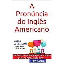 A Pronúncia do Inglês Americano- com todas as 1.000 regras da fonologia inglesa (Portuguese Edition)