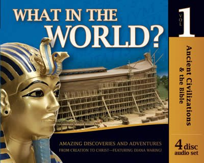 Ancient Civilizations and the Bible - What in the World? - Volume 1 (set of 4 audio CDs) (History Revealed)