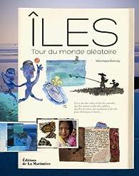 Iles : Tour du monde aléatoire par Véronique Durruty