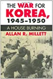 The War for Korea, 1945-1950: A House Burning (Modern War Studies)