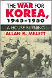 Book cover for The War for Korea, 1945-1950: A House Burning