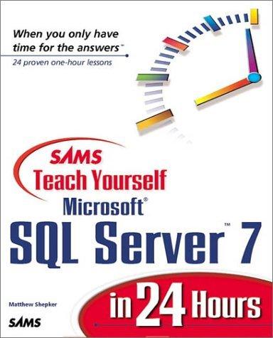 Sams Teach Yourself SQL Server 7 in 24 Hours (Teach Yourself -- Hours) by Matthew Shepker (1999-10-19)