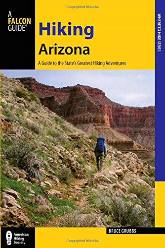 Hiking Arizona: A Guide to the State's Greatest Hiking Adventures (State Hiking Guides - Shopping Tucson