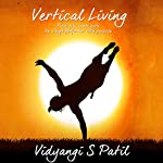 Vertical Living: Find Your Inner Guru, Be a High Performer with Purpose | Vidyangi Patil