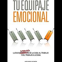 Tu Equipaje Emocional: Llevar sabiduría de la casa al trabajo y del trabajo a la casa (Spanish Edition)