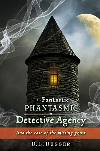 The Fantastic Phantasmic Detective Agency: And the case of the missing ghost by [Dugger, D.L.]