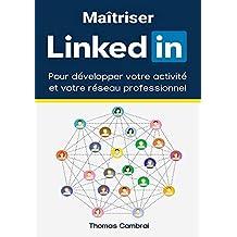 Maîtriser LinkedIn : Pour développer votre activité et votre réseau professionnel (French Edition)