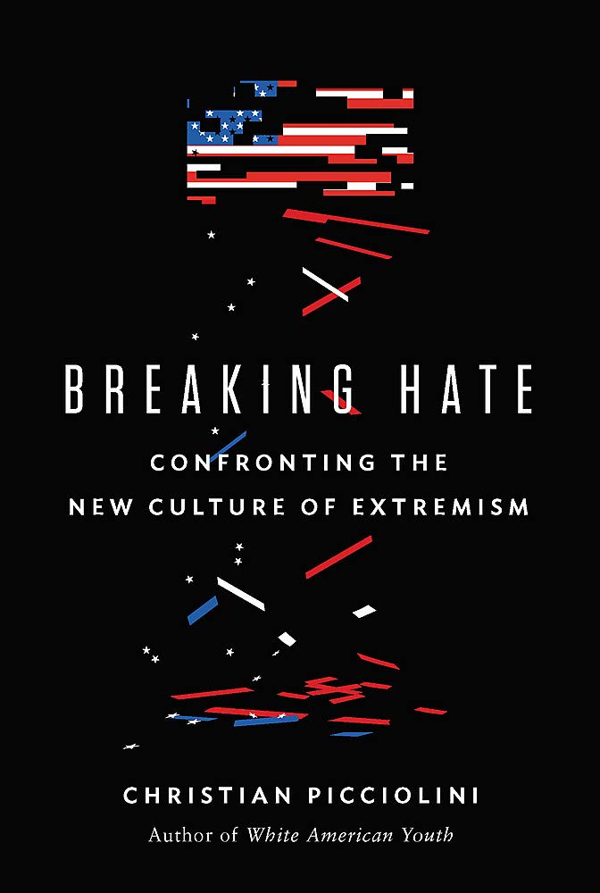 Breaking Hate: Confronting the New Culture of Extremism: Picciolini,  Christian: 9780316522939: Amazon.com: Books