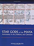 Star Gods of the Maya: Astronomy in Art, Folklore, and Calendars (Linda Schele Series in Maya and Pre-Columbian Studies)