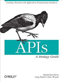 APIs: A Strategy Guide: Creating Channels with Application Programming Interfaces por [Jacobson, Daniel, Brail, Greg, Woods, Dan]
