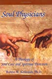 Soul Physicians : A Theology of Soul Care and Spiritual Direction, Kellemen, Robert W., 0974906638
