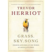 Grass, Sky, Song: Promise And Peril In World Of Grassland Birds by Trevor Herriot (2009-02-24)
