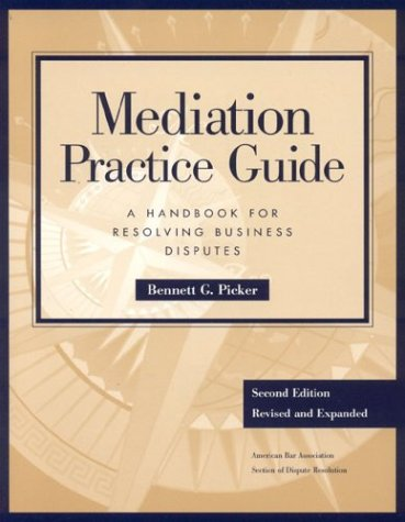 Mediation Practice Guide: A Handbook for Resolving Business Disputes