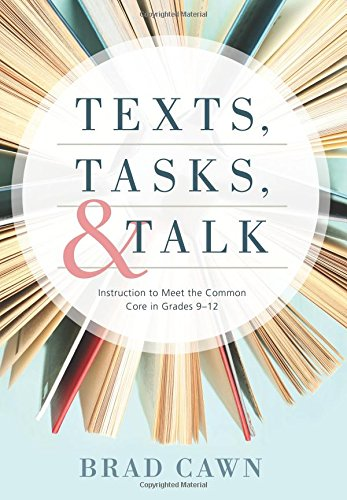 Texts, Tasks, and Talk: Instruction to Meet the Common Core in Grades 9-12 - support students understanding of complex texts