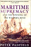 Maritime Supremacy and the Opening of the Western Mind, Peter Padfield, 1585671517