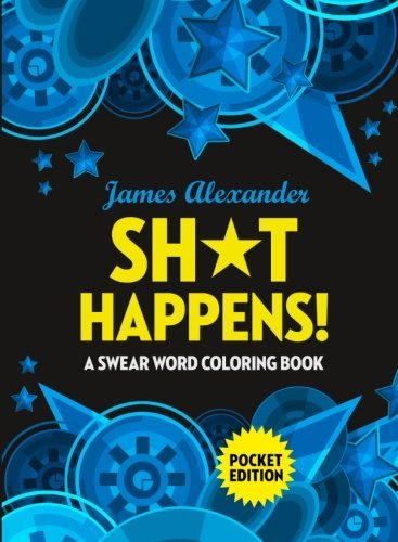 Sh T Happens  Swear Word Coloring Book  Pocket Edition  Over 60 Filthy Swear Words To Color Away Your Stress  Travel Sized Mini Edition  By James Alexander  2016 12 10